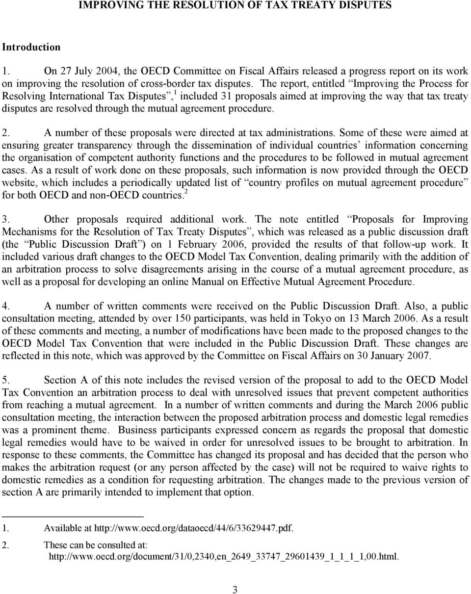 The report, entitled Improving the Process for Resolving International Tax Disputes, 1 included 31 proposals aimed at improving the way that tax treaty disputes are resolved through the mutual