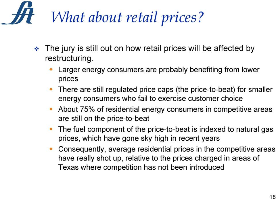 exercise customer choice About 75% of residential energy consumers in competitive areas are still on the price-to-beat The fuel component of the price-to-beat is indexed