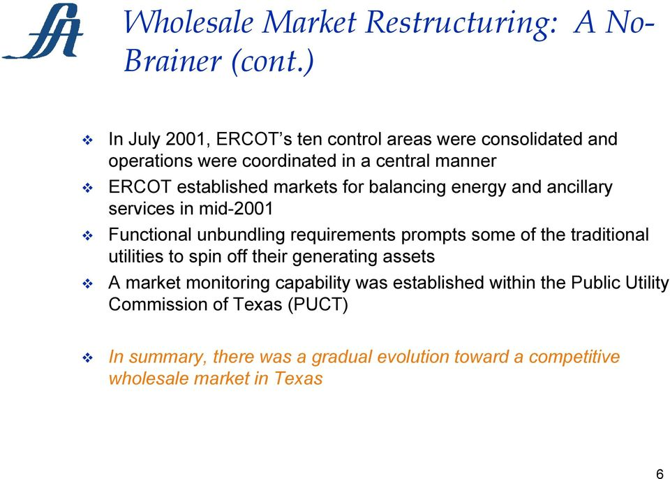 for balancing energy and ancillary services in mid-2001 Functional unbundling requirements prompts some of the traditional utilities to
