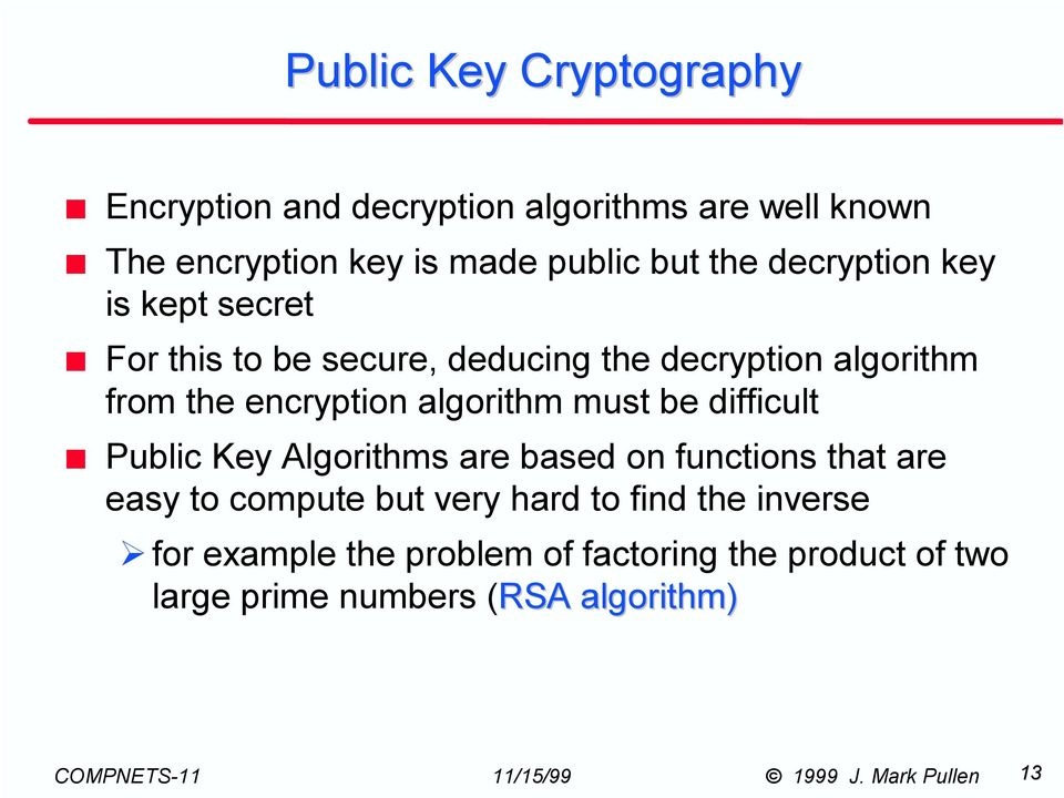 encryption algorithm must be difficult Public Key Algorithms are based on functions that are easy to compute but
