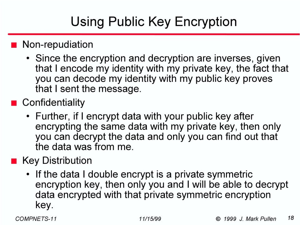 Confidentiality Further, if I encrypt data with your public key after encrypting the same data with my private key, then only you can decrypt the data and