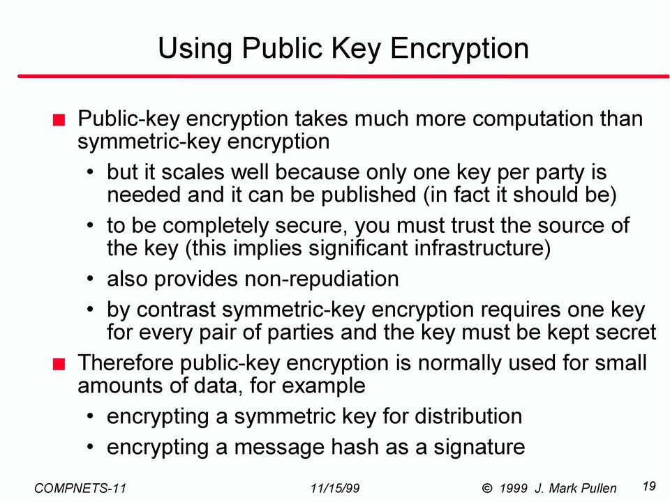 infrastructure) also provides non-repudiation by contrast symmetric-key encryption requires one key for every pair of parties and the key must be kept secret