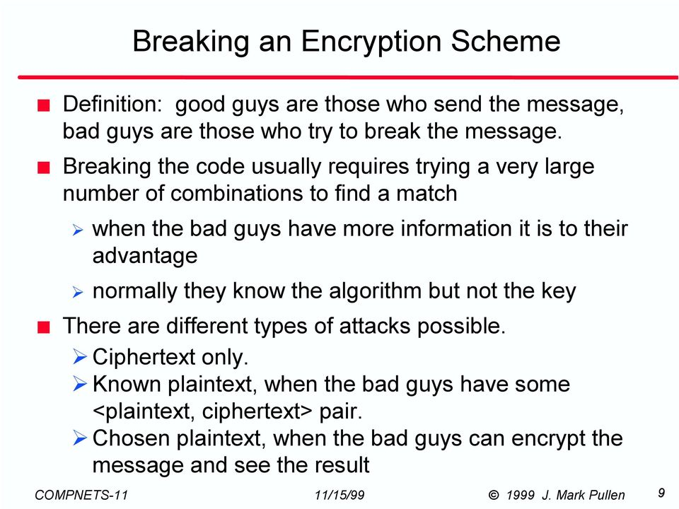 to their advantage normally they know the algorithm but not the key There are different types of attacks possible. Ciphertext only.