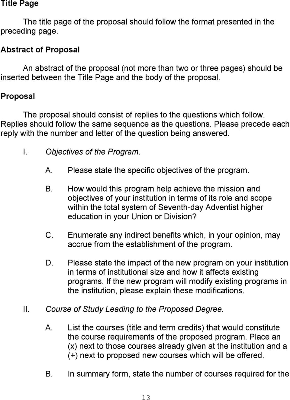 Proposal The proposal should consist of replies to the questions which follow. Replies should follow the same sequence as the questions.