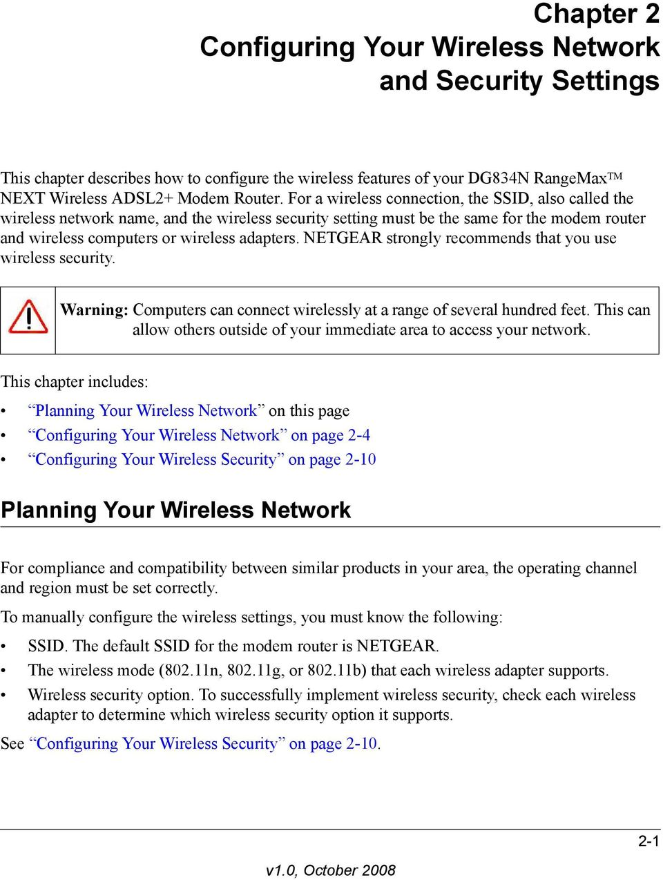 NETGEAR strongly recommends that you use wireless security. Warning: Computers can connect wirelessly at a range of several hundred feet.