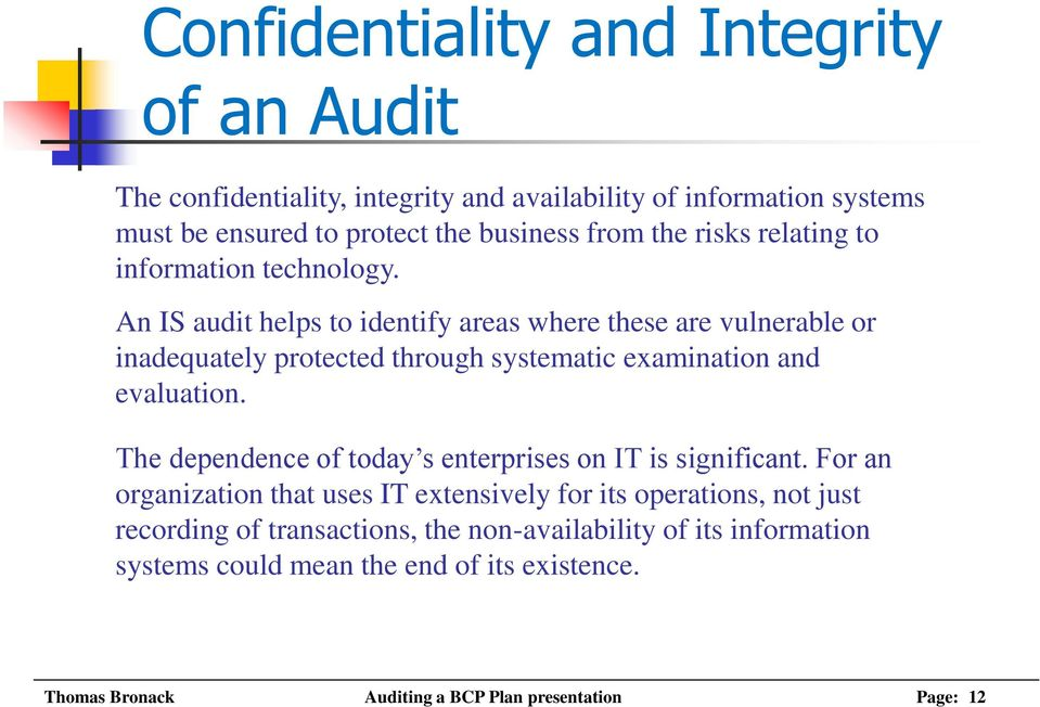 An IS audit helps to identify areas where these are vulnerable or inadequately protected through systematic examination and evaluation.
