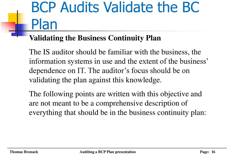 The auditor s focus should be on validating the plan against this knowledge.