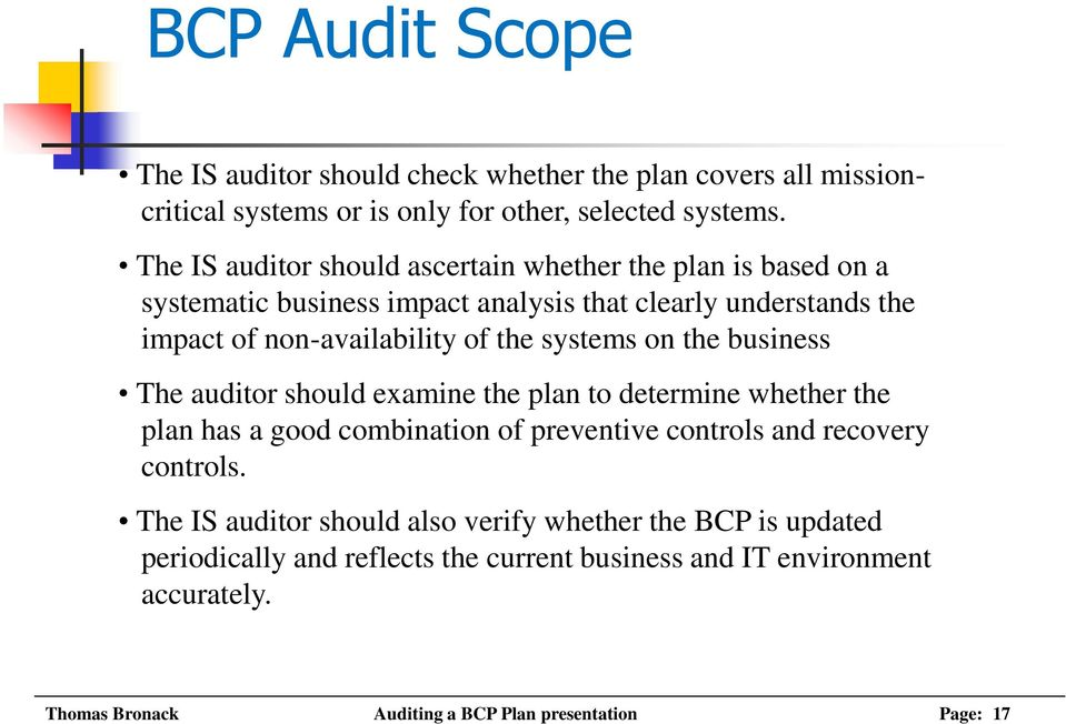 systems on the business The auditor should examine the plan to determine whether the plan has a good combination of preventive controls and recovery controls.