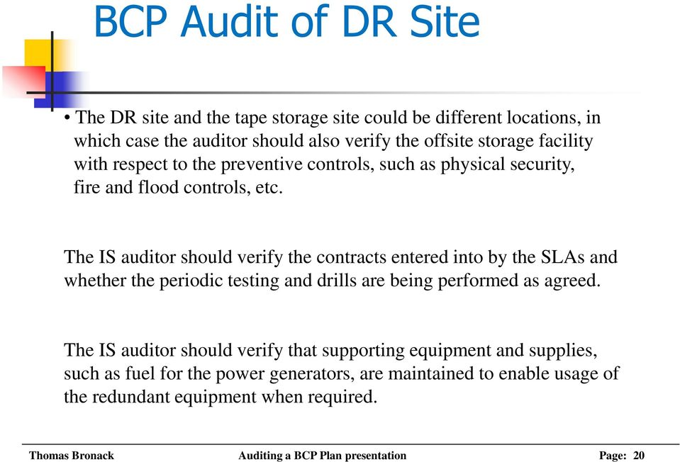The IS auditor should verify the contracts entered into by the SLAs and whether the periodic testing and drills are being performed as agreed.