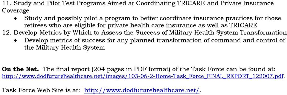 Develop Metrics by Which to Assess the Success of Military Health System Transformation Develop metrics of success for any planned transformation of command and control of the