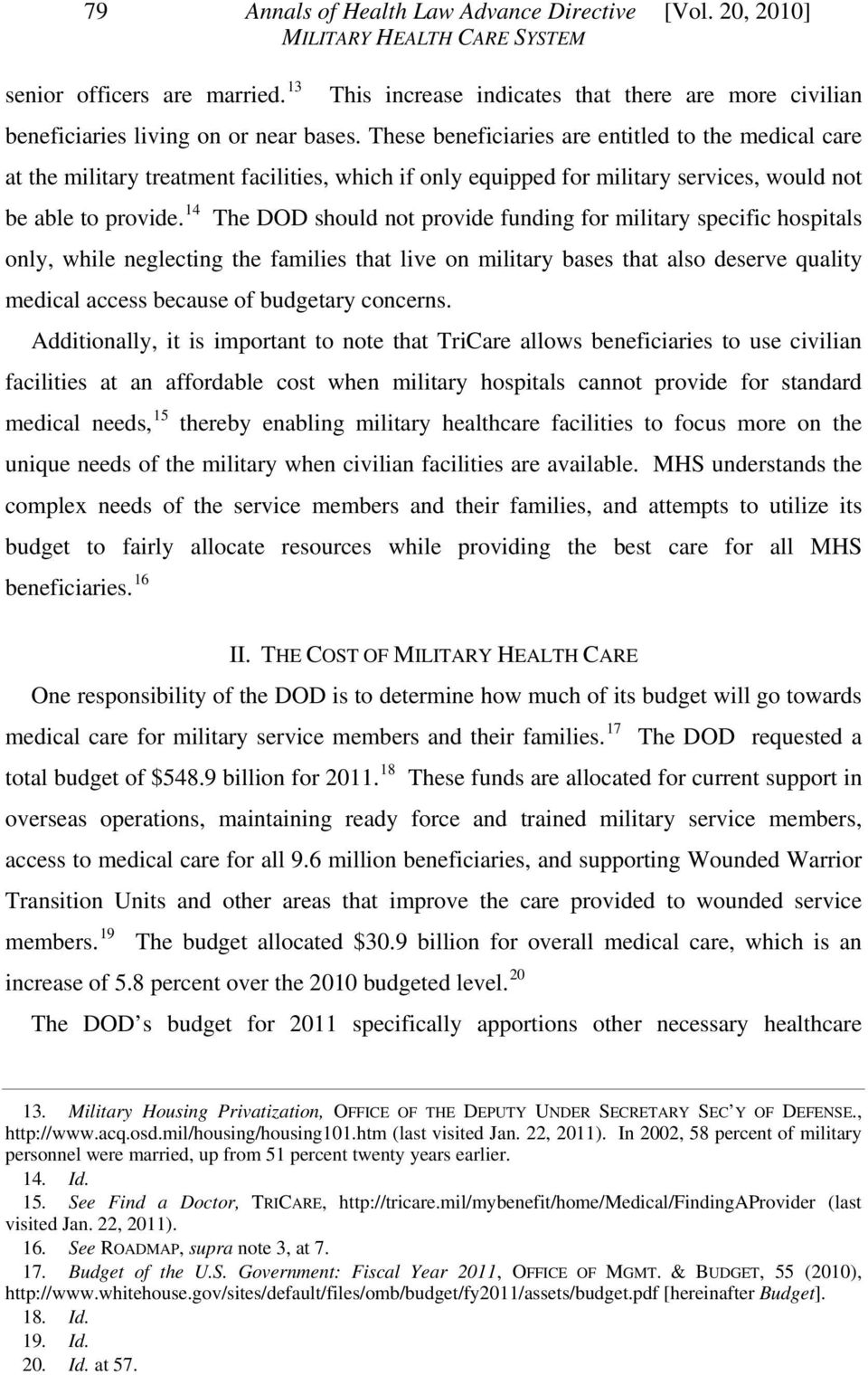 14 The DOD should not provide funding for military specific hospitals only, while neglecting the families that live on military bases that also deserve quality medical access because of budgetary