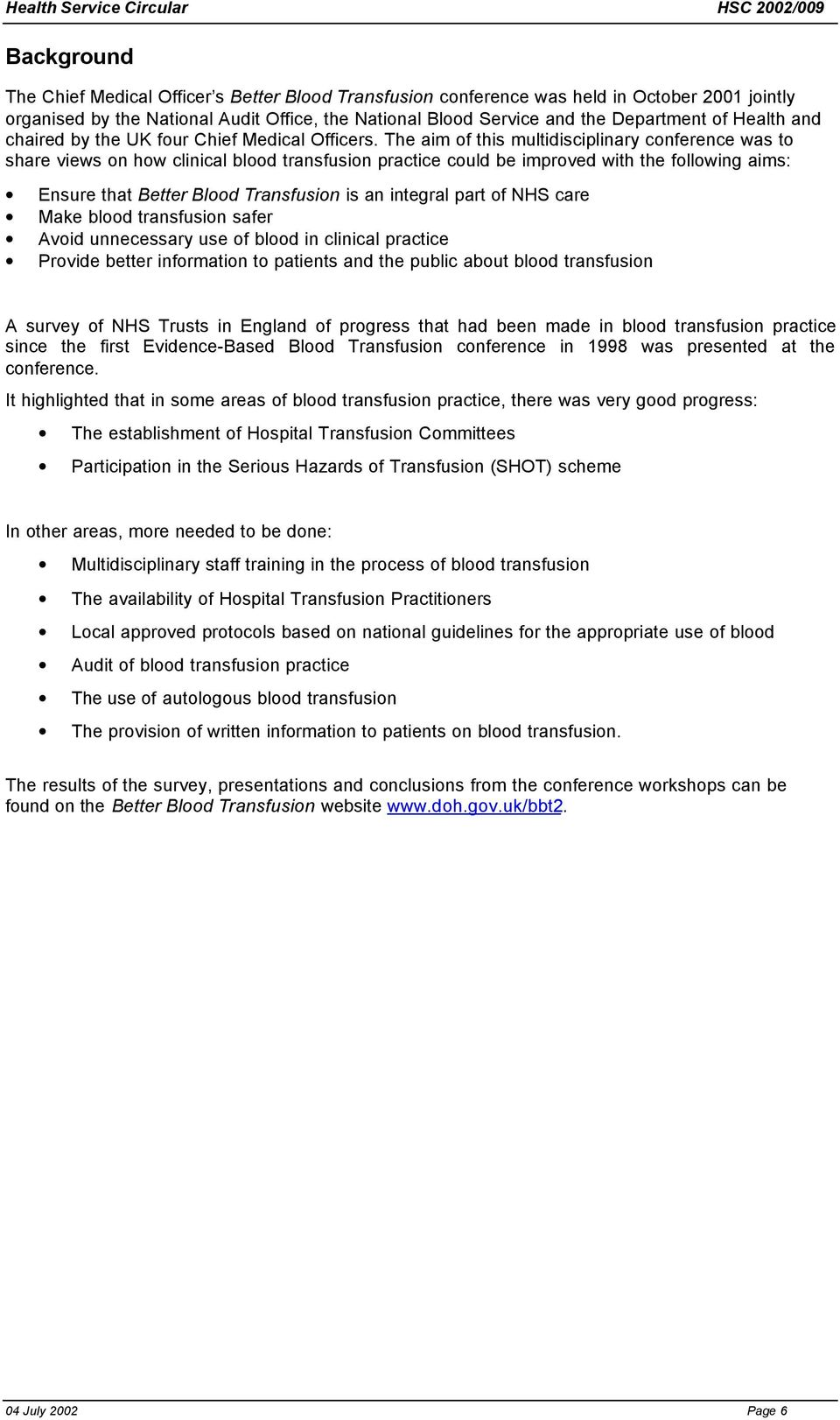 The aim of this multidisciplinary conference was to share views on how clinical blood transfusion practice could be improved with the following aims: Ensure that Better Blood Transfusion is an