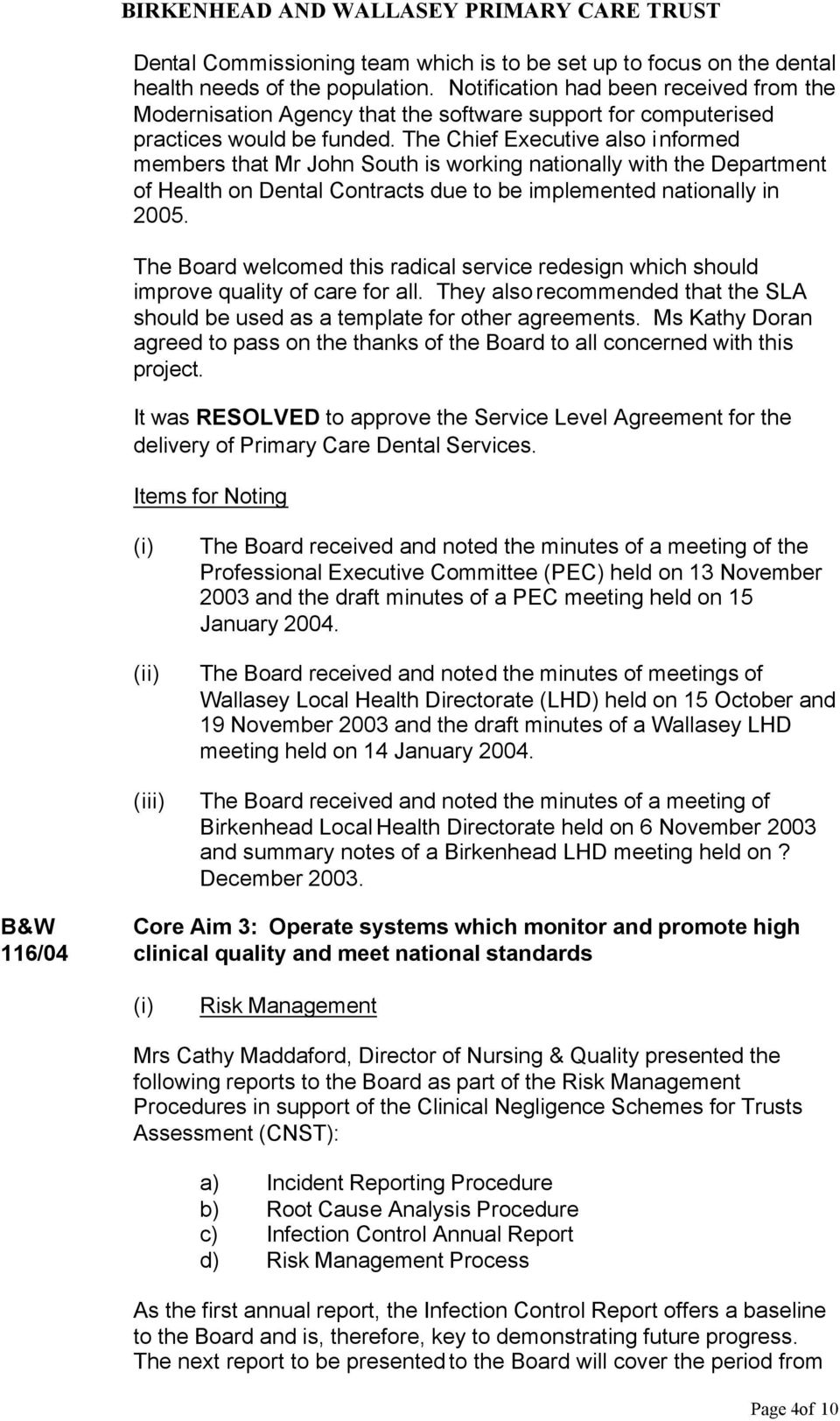 The Chief Executive also informed members that Mr John South is working nationally with the Department of Health on Dental Contracts due to be implemented nationally in 2005.