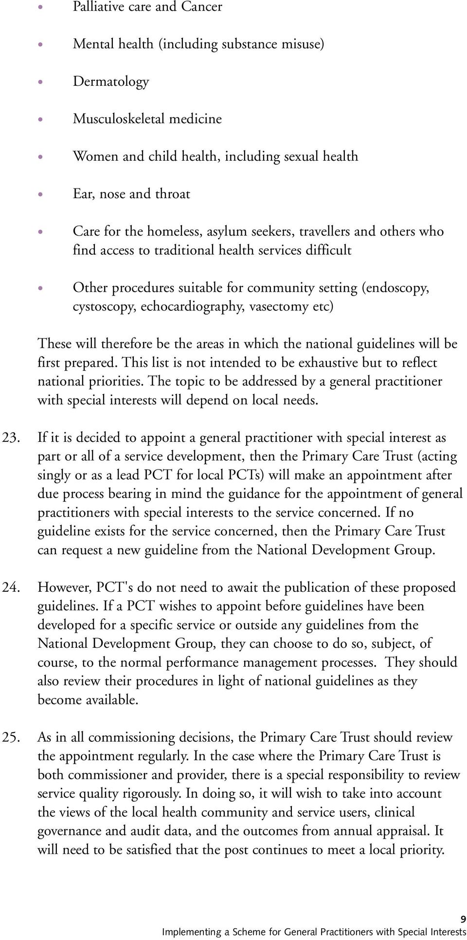 These will therefore be the areas in which the national guidelines will be first prepared. This list is not intended to be exhaustive but to reflect national priorities.