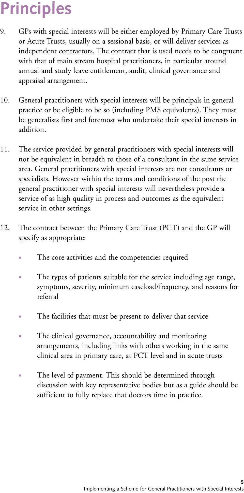 arrangement. 10. General practitioners with special interests will be principals in general practice or be eligible to be so (including PMS equivalents).