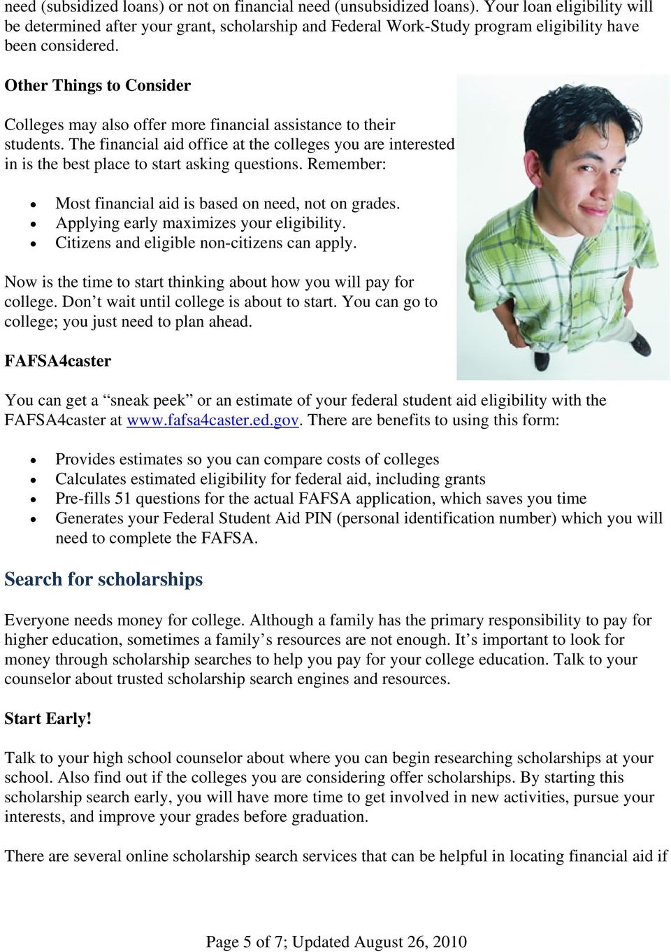 Other Things to Consider Colleges may also offer more financial assistance to their students.