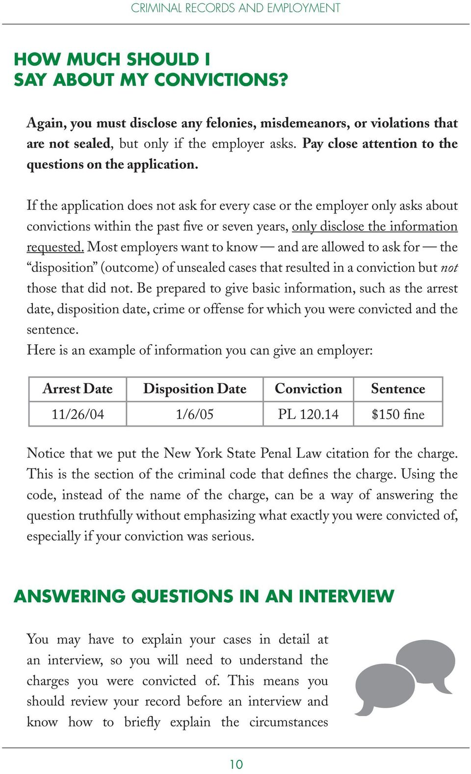 If the application does not ask for every case or the employer only asks about convictions within the past five or seven years, only disclose the information requested.