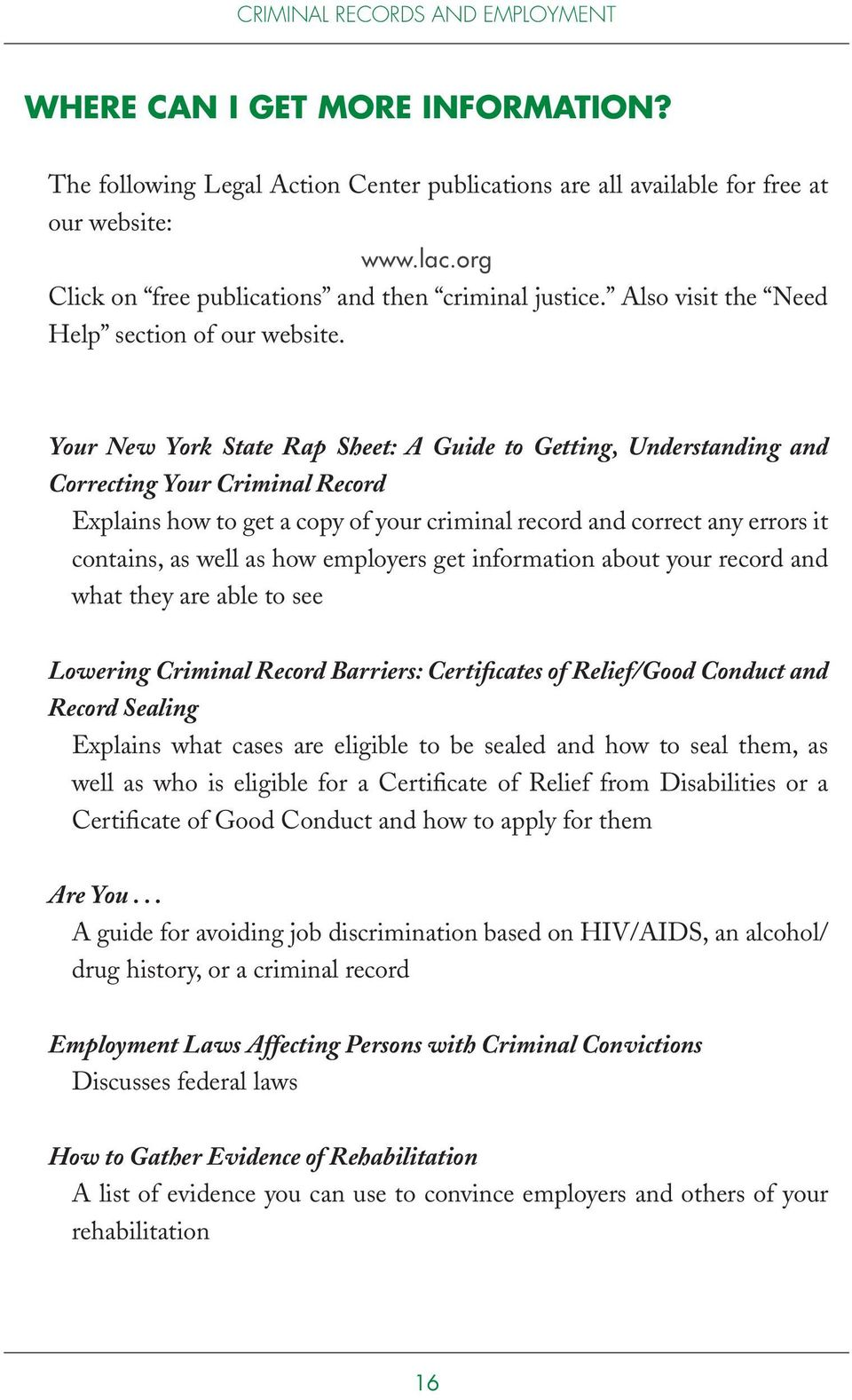 Your New York State Rap Sheet: A Guide to Getting, Understanding and Correcting Your Criminal Record Explains how to get a copy of your criminal record and correct any errors it contains, as well as