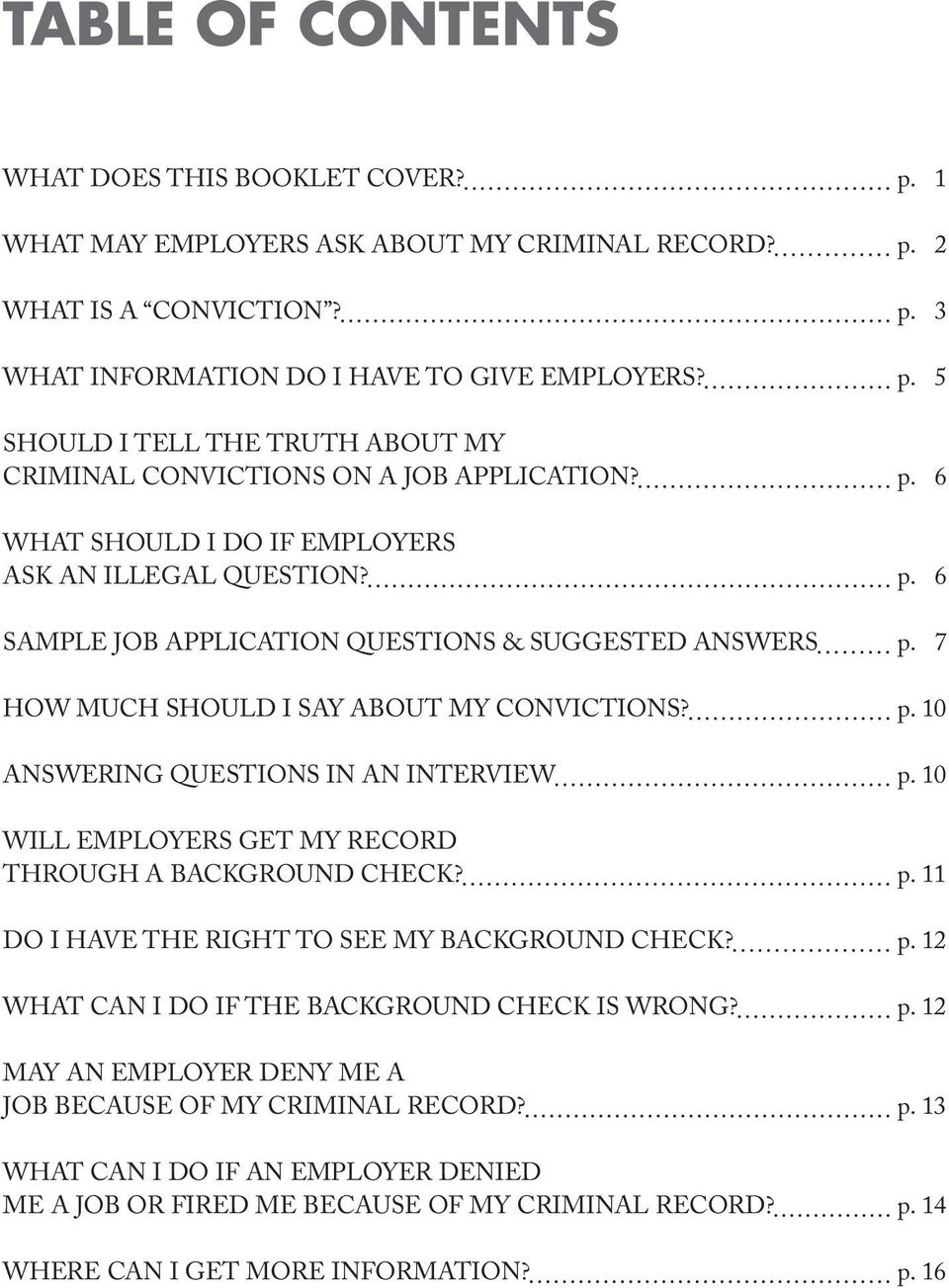 7 HOW MUCH SHOULD I SAY ABOUT MY CONVICTIONS? p. 10 ANSWERING QUESTIONS IN AN INTERVIEW p. 10 WILL EMPLOYERS GET MY RECORD THROUGH A BACKGROUND CHECK? p. 11 DO I HAVE THE RIGHT TO SEE MY BACKGROUND CHECK?