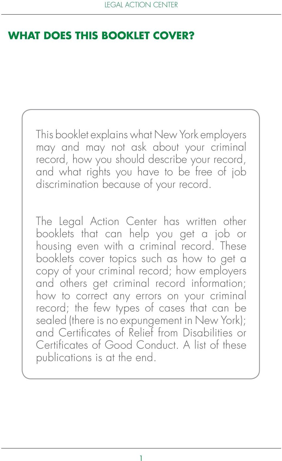 because of your record. The Legal Action Center has written other booklets that can help you get a job or housing even with a criminal record.