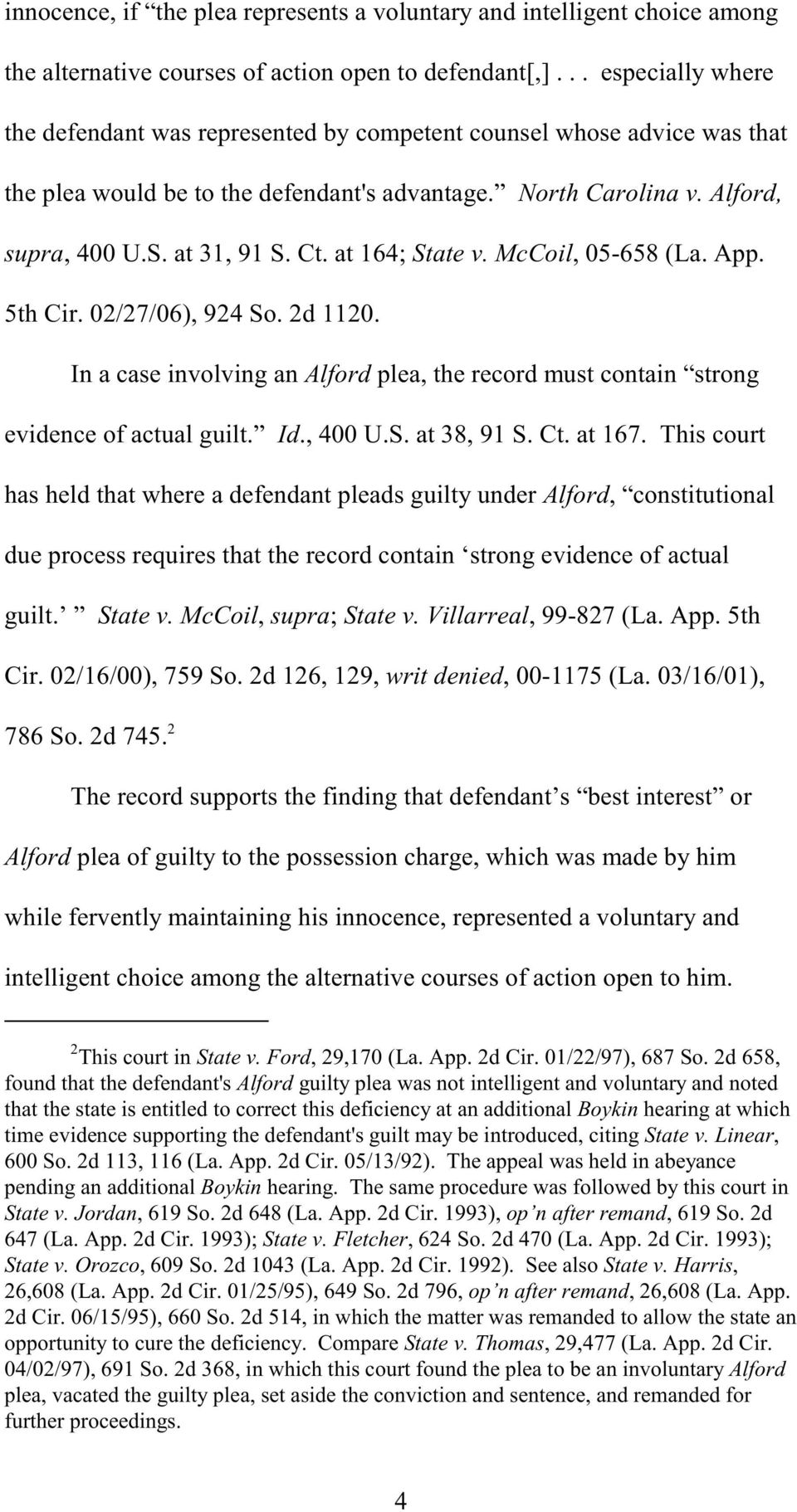 at 164; State v. McCoil, 05-658 (La. App. 5th Cir. 02/27/06), 924 So. 2d 1120. In a case involving an Alford plea, the record must contain strong evidence of actual guilt. Id., 400 U.S. at 38, 91 S.