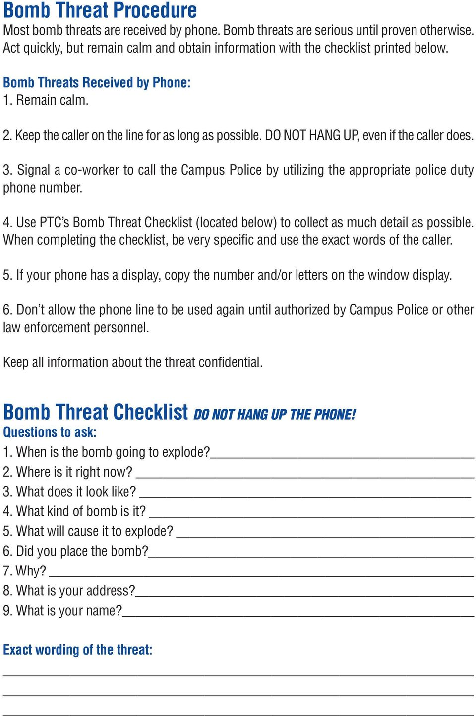 Signal a co-worker to call the Campus Police by utilizing the appropriate police duty phone number. 4. Use PTC s Bomb Threat Checklist (located below) to collect as much detail as possible.