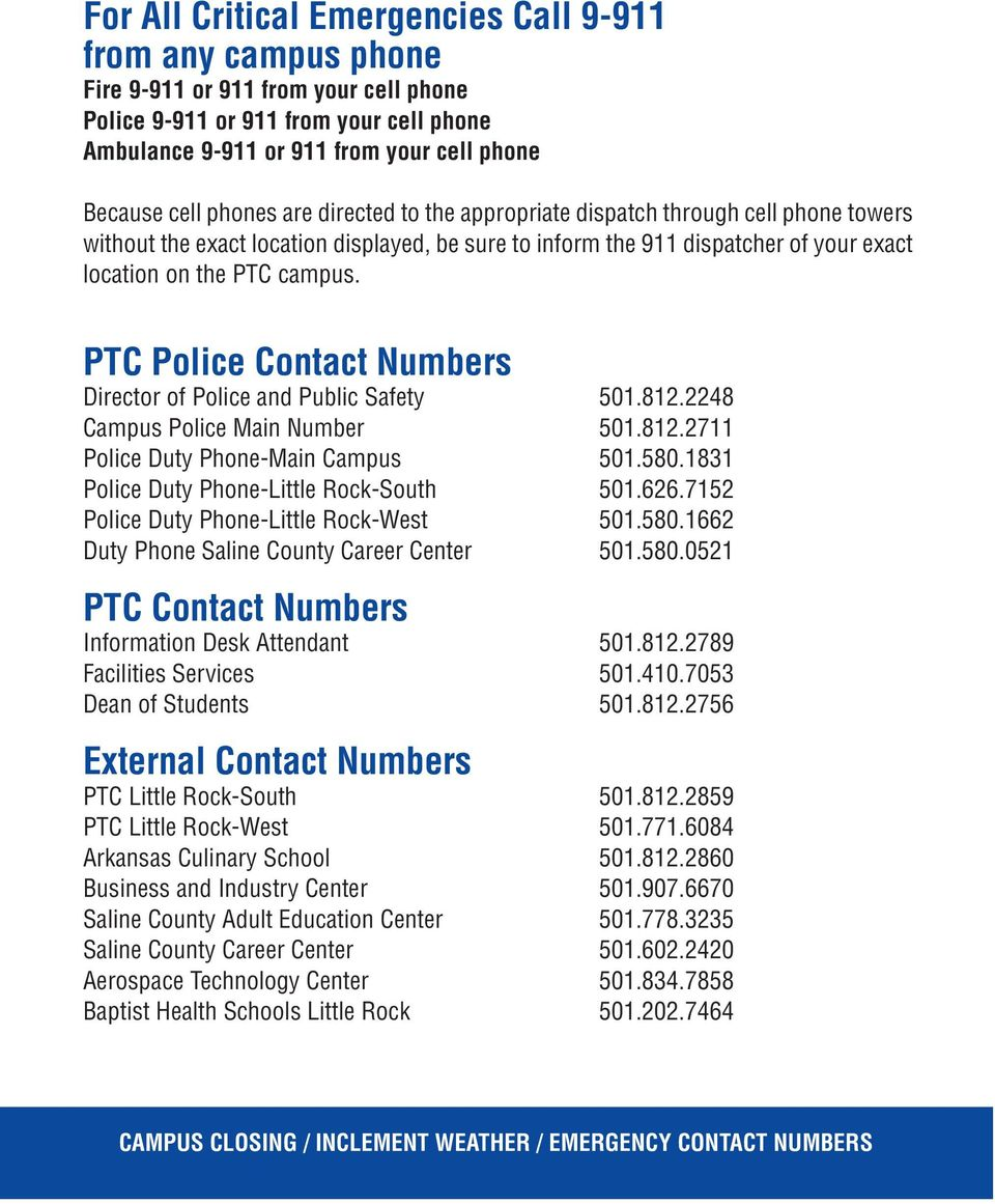 PTC Police Contact Numbers Director of Police and Public Safety 501.812.2248 Campus Police Main Number 501.812.2711 Police Duty Phone-Main Campus 501.580.1831 Police Duty Phone-Little Rock-South 501.