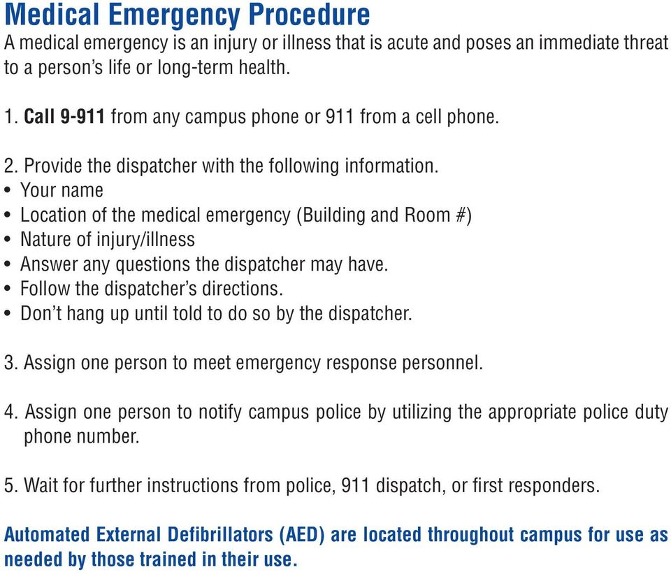 Your name Location of the medical emergency (Building and Room #) Nature of injury/illness Answer any questions the dispatcher may have. Follow the dispatcher s directions.