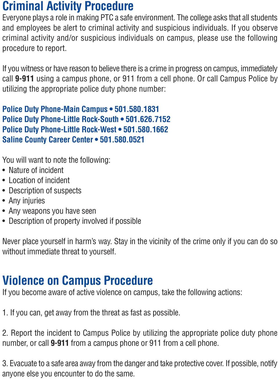 If you witness or have reason to believe there is a crime in progress on campus, immediately call 9-911 using a campus phone, or 911 from a cell phone.
