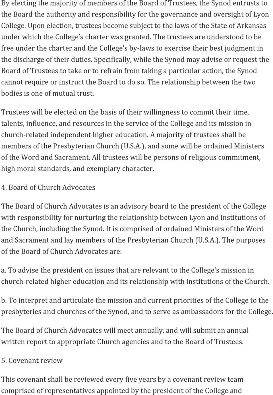 The trustees are understood to be free under the charter and the College s by- laws to exercise their best judgment in the discharge of their duties.