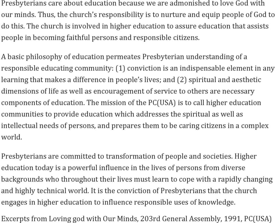 A basic philosophy of education permeates Presbyterian understanding of a responsible educating community: (1) conviction is an indispensable element in any learning that makes a difference in people