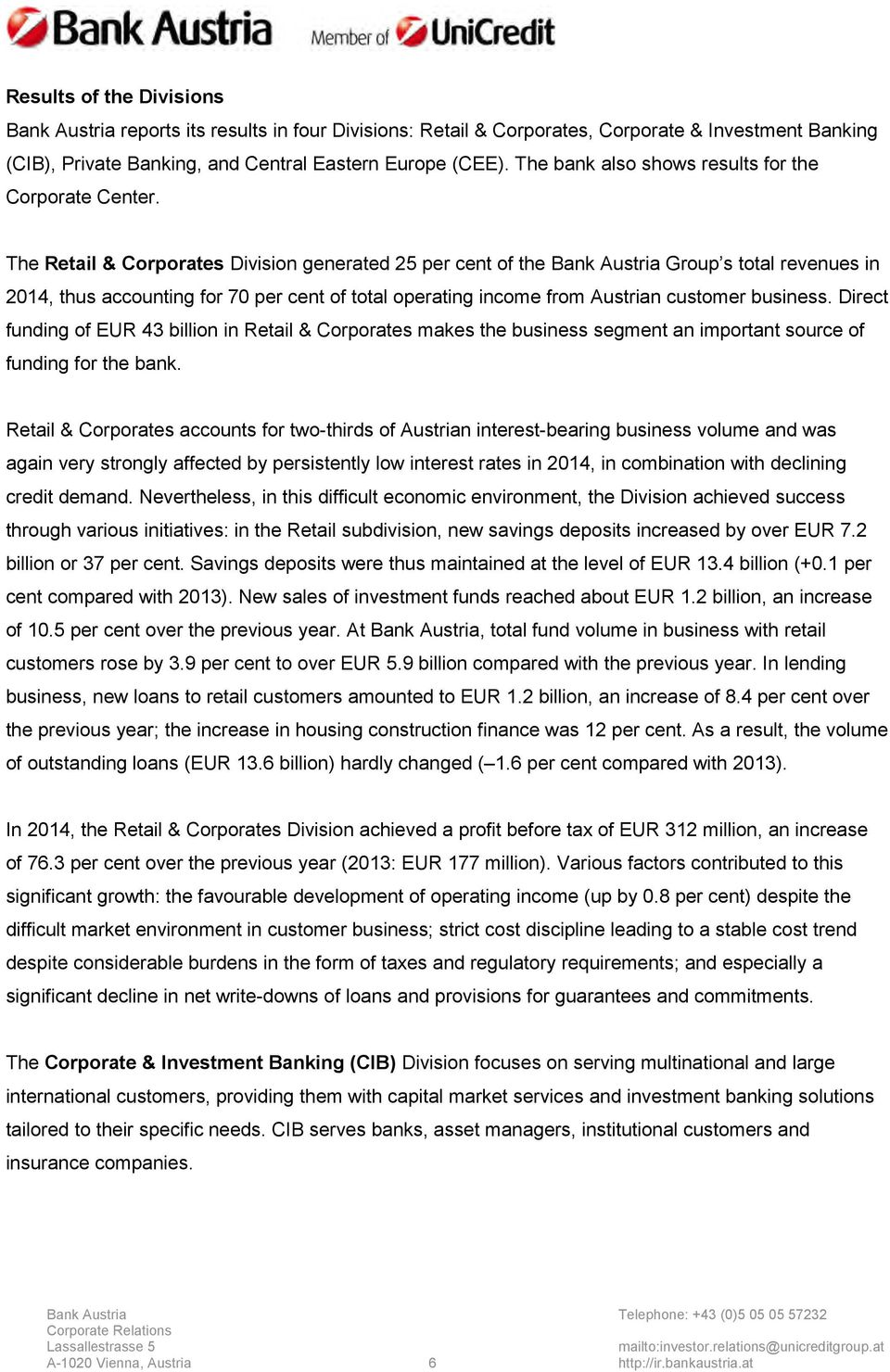 The Retail & Corporates Division generated 25 per cent of the Bank Austria Group s total revenues in 2014, thus accounting for 70 per cent of total operating income from Austrian customer business.