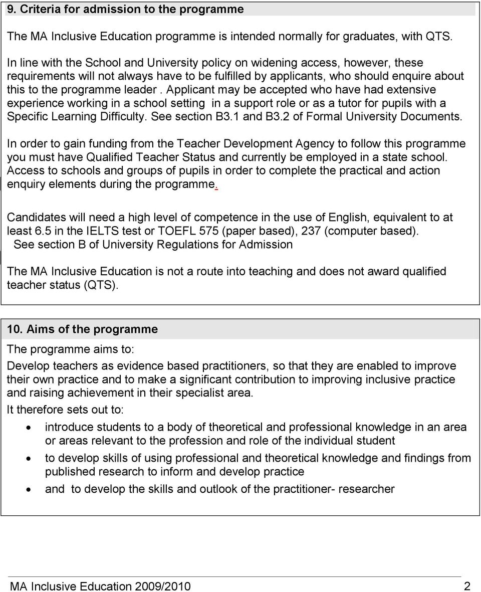 Applicant may be accepted who have had extensive experience working in a school setting in a support role or as a tutor for pupils with a Specific Learning Difficulty. See section B3.1 and B3.