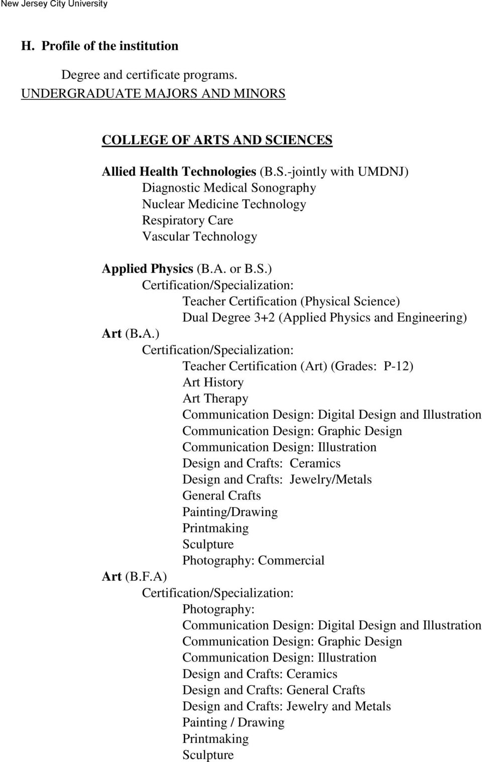 A. or B.S.) Teacher Certification (Physical Science) Dual Degree 3+2 (Applied Physics and Engineering) Art (B.A.) Teacher Certification (Art) (Grades: P-12) Art History Art Therapy Communication
