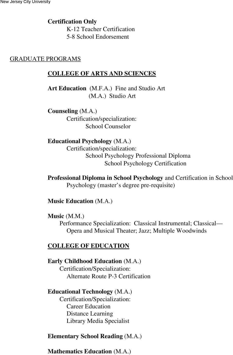 degree pre-requisite) Music Education (M.A.) Music (M.M.) Performance Specialization: Classical Instrumental; Classical Opera and Musical Theater; Jazz; Multiple Woodwinds COLLEGE OF EDUCATION Early Childhood Education (M.