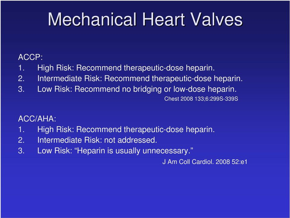 Low Risk: Recommend no bridging or low-dose heparin. Chest 2008 133;6:299S-339S ACC/AHA: 1.