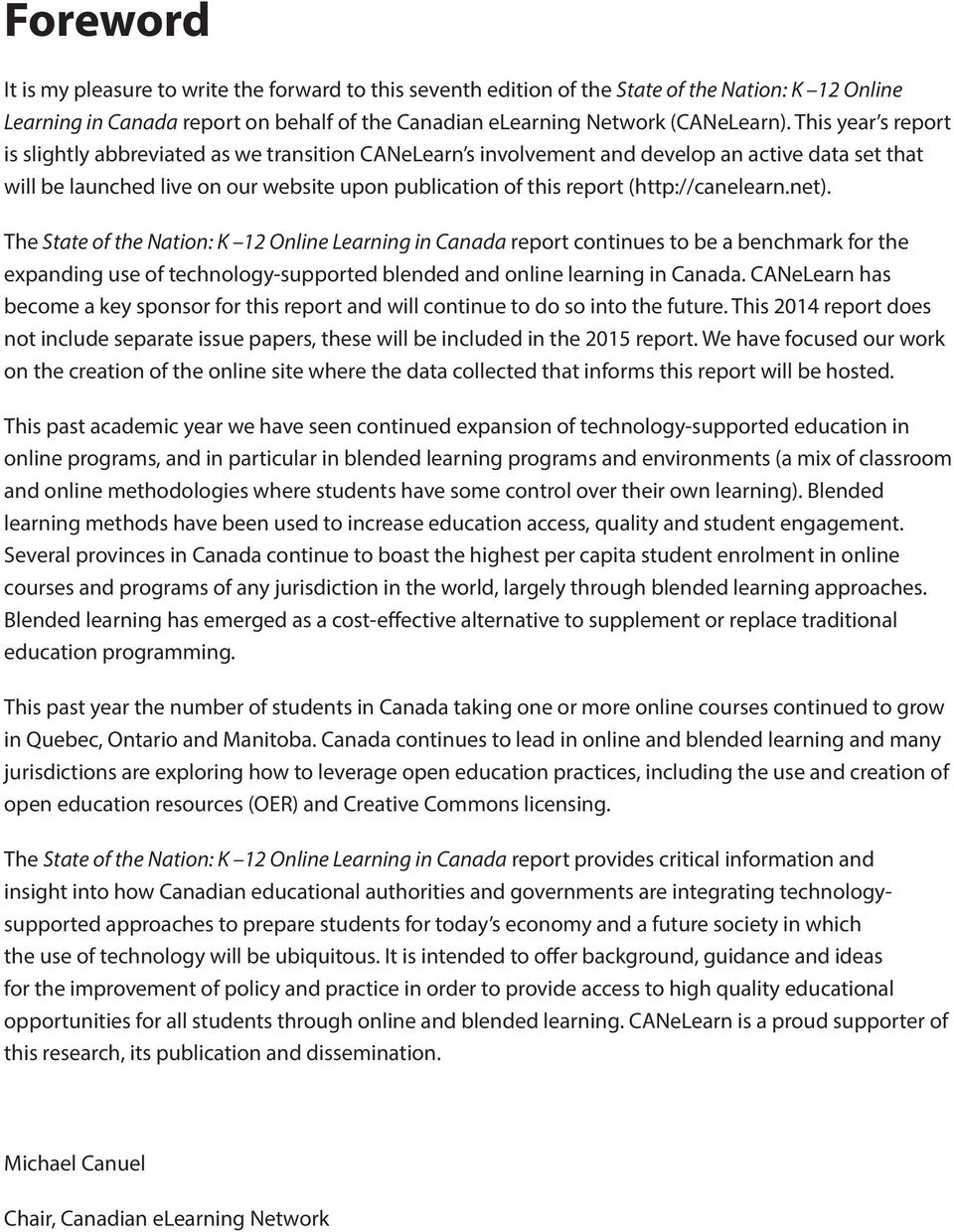 (http://canelearn.net). The State of the Nation: K 12 Online Learning in Canada report continues to be a benchmark for the expanding use of technology-supported blended and online learning in Canada.