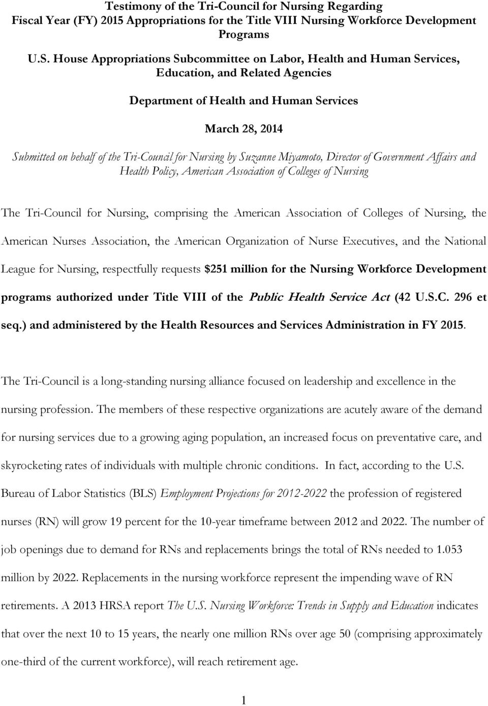 for Nursing by Suzanne Miyamoto, Director of Government Affairs and Health Policy, American Association of Colleges of Nursing The Tri-Council for Nursing, comprising the American Association of