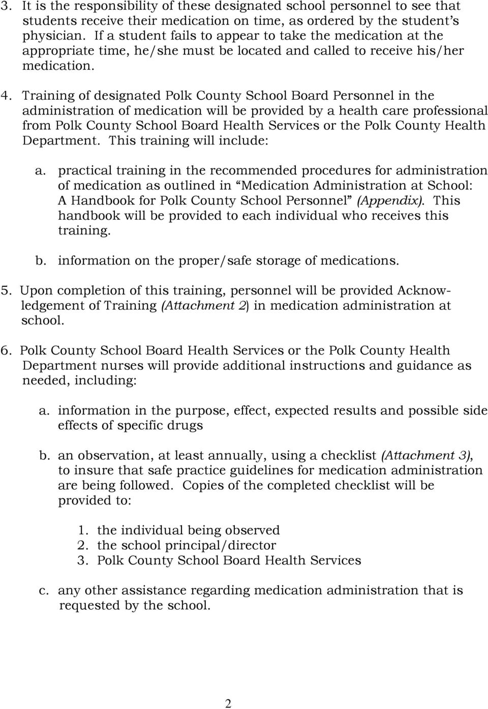 Training of designated Polk County School Board Personnel in the administration of medication will be provided by a health care professional from Polk County School Board Health Services or the Polk