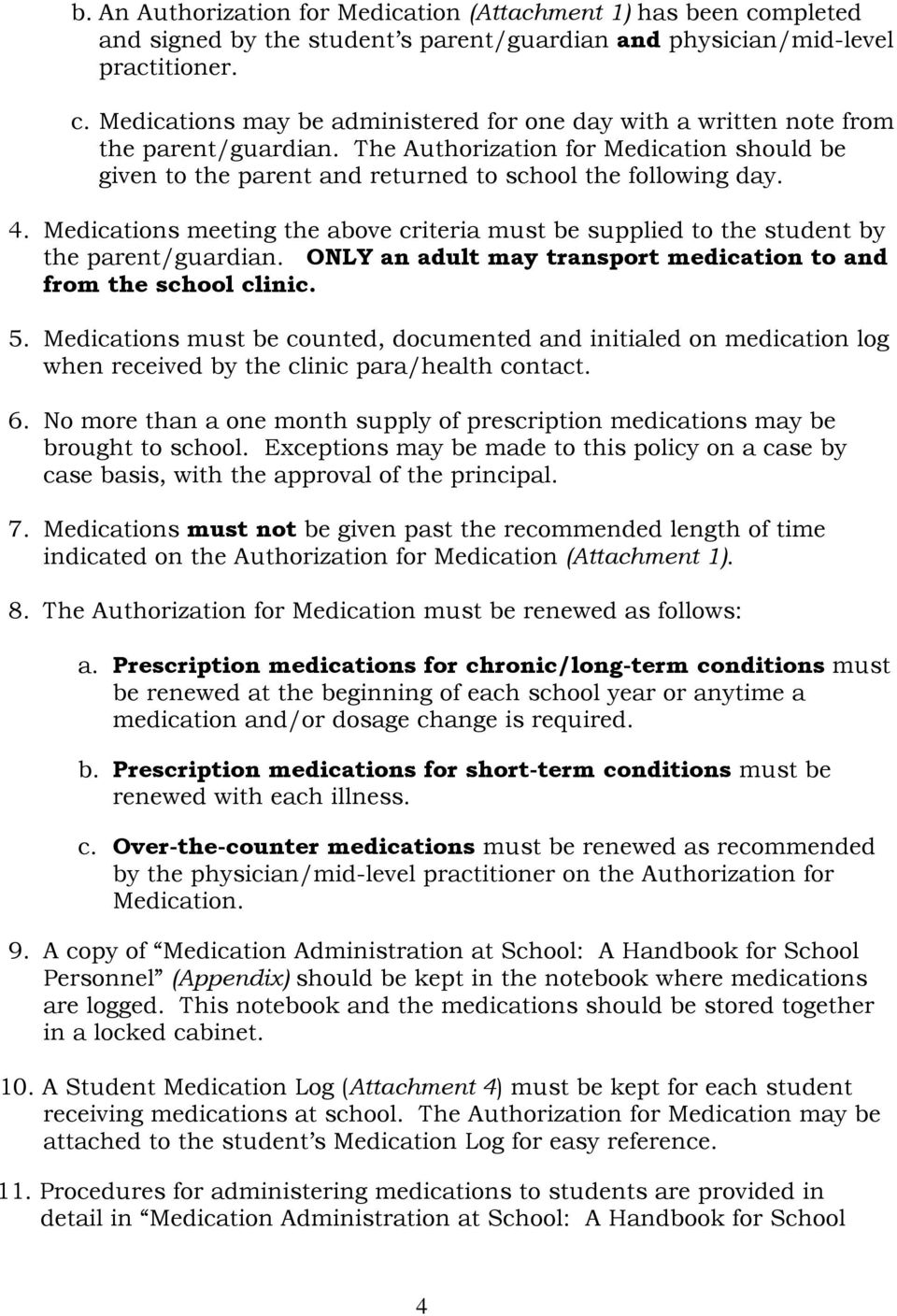 Medications meeting the above criteria must be supplied to the student by the parent/guardian. ONLY an adult may transport medication to and from the school clinic. 5.