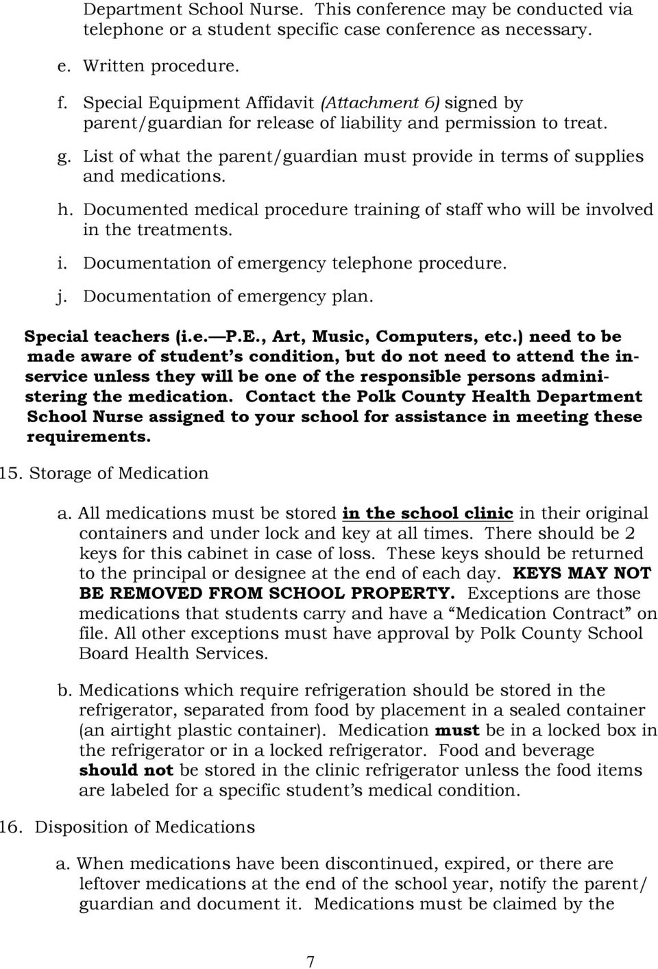 List of what the parent/guardian must provide in terms of supplies and medications. h. Documented medical procedure training of staff who will be involved in the treatments. i. Documentation of emergency telephone procedure.