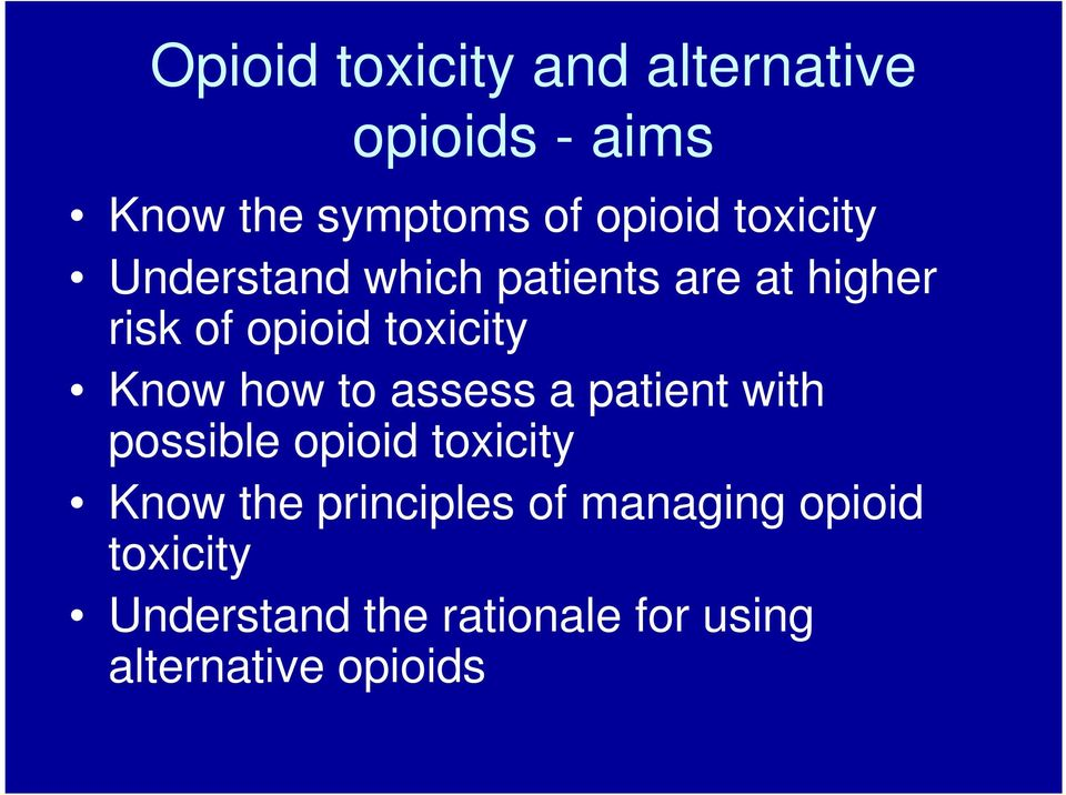 how to assess a patient with possible opioid toxicity Know the principles of