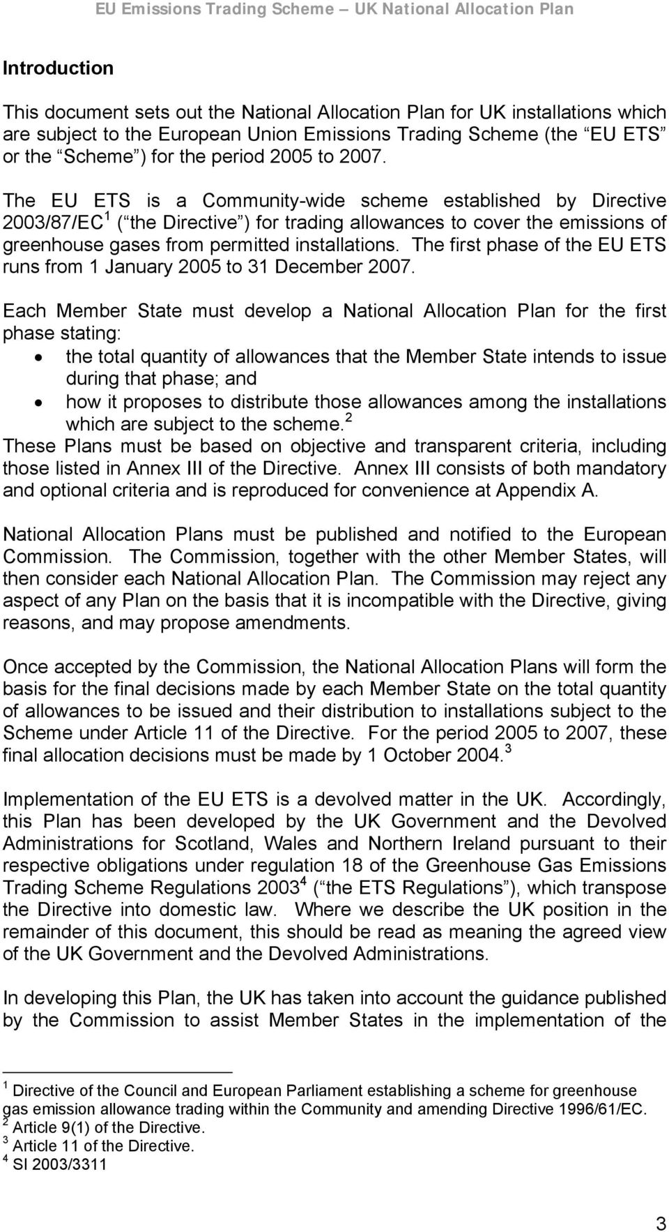 The first phase of the EU ETS runs from 1 January 2005 to 31 December 2007.