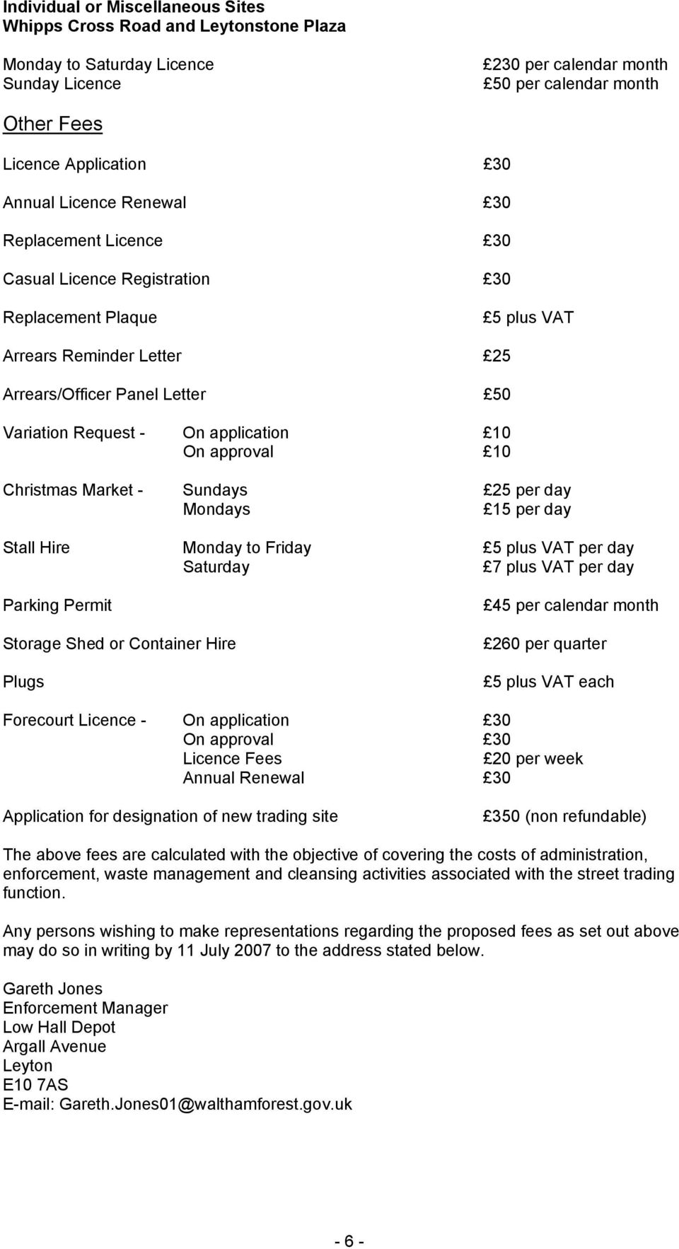 application 10 On approval 10 Christmas Market - Sundays 25 per day Mondays 15 per day Stall Hire Monday to Friday 5 plus VAT per day Saturday 7 plus VAT per day Parking Permit Storage Shed or