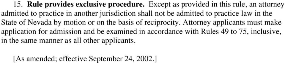 admitted to practice law in the State of Nevada by motion or on the basis of reciprocity.