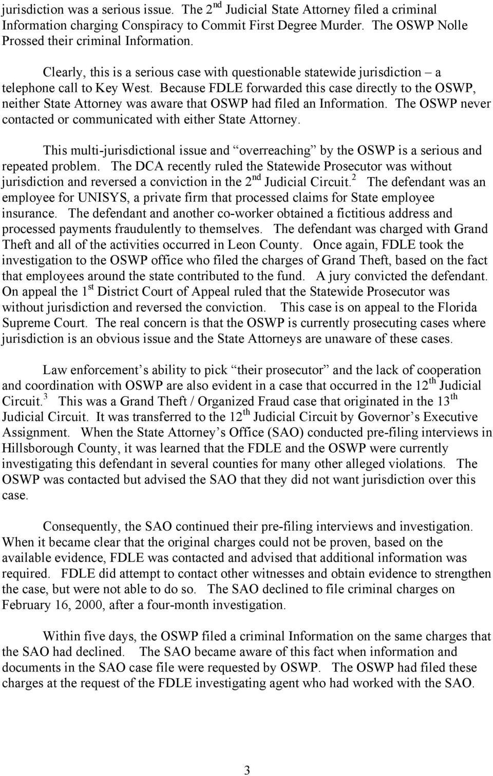 Because FDLE forwarded this case directly to the OSWP, neither State Attorney was aware that OSWP had filed an Information. The OSWP never contacted or communicated with either State Attorney.