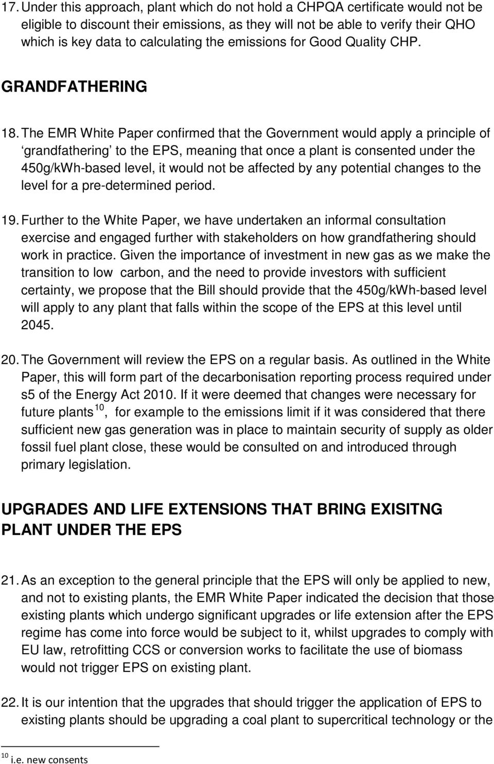 The EMR White Paper confirmed that the Government would apply a principle of grandfathering to the EPS, meaning that once a plant is consented under the 450g/kWh-based level, it would not be affected
