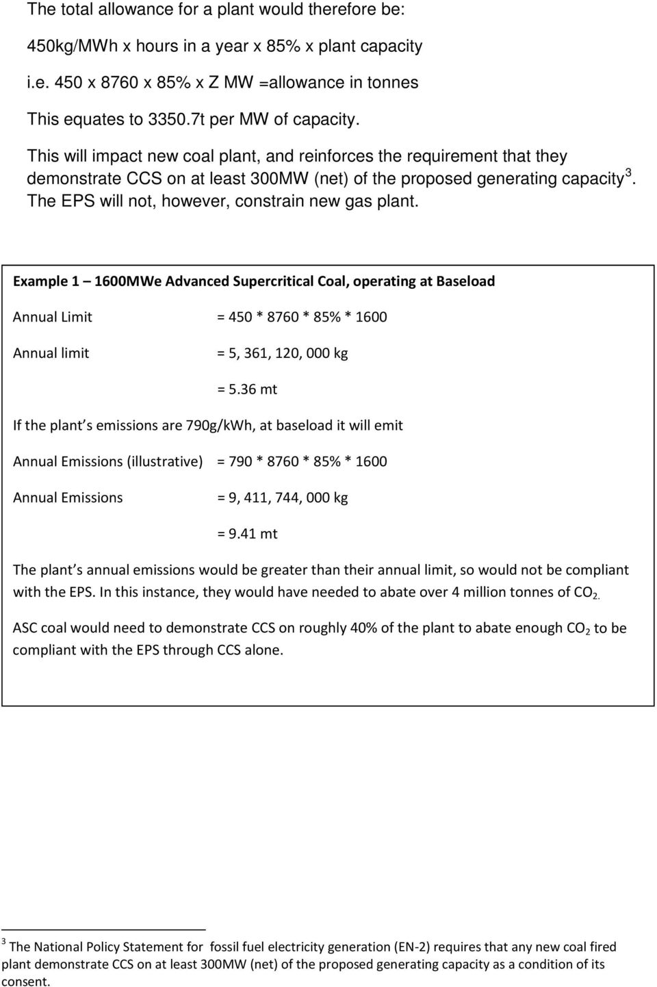 The EPS will not, however, constrain new gas plant. Example 1 1600MWe Advanced Supercritical Coal, operating at Baseload Annual Limit = 450 * 8760 * 85% * 1600 Annual limit = 5, 361, 120, 000 kg = 5.