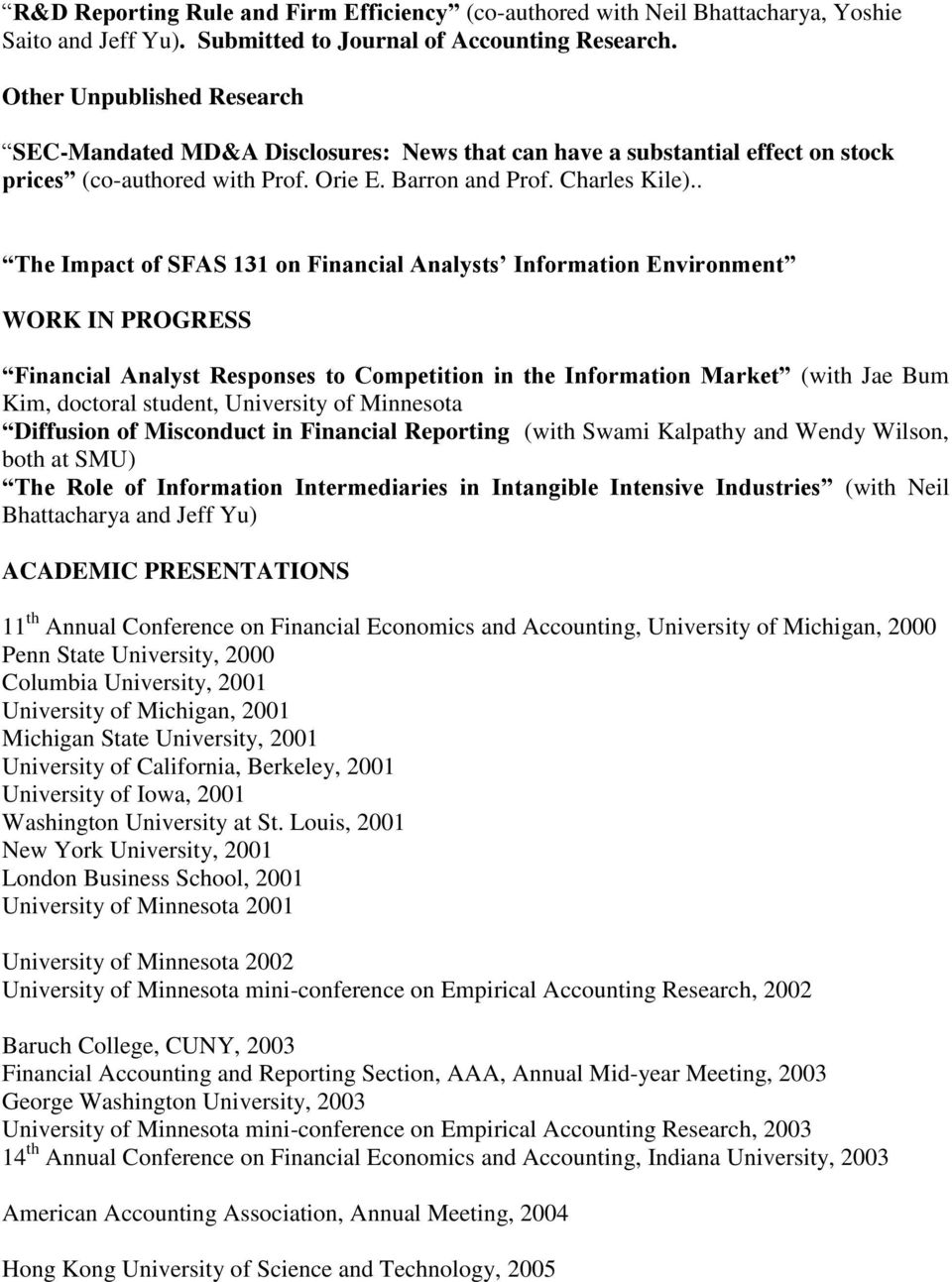 . The Impact of SFAS 131 on Financial Analysts Information Environment WORK IN PROGRESS Financial Analyst Responses to Competition in the Information Market (with Jae Bum Kim, doctoral student,