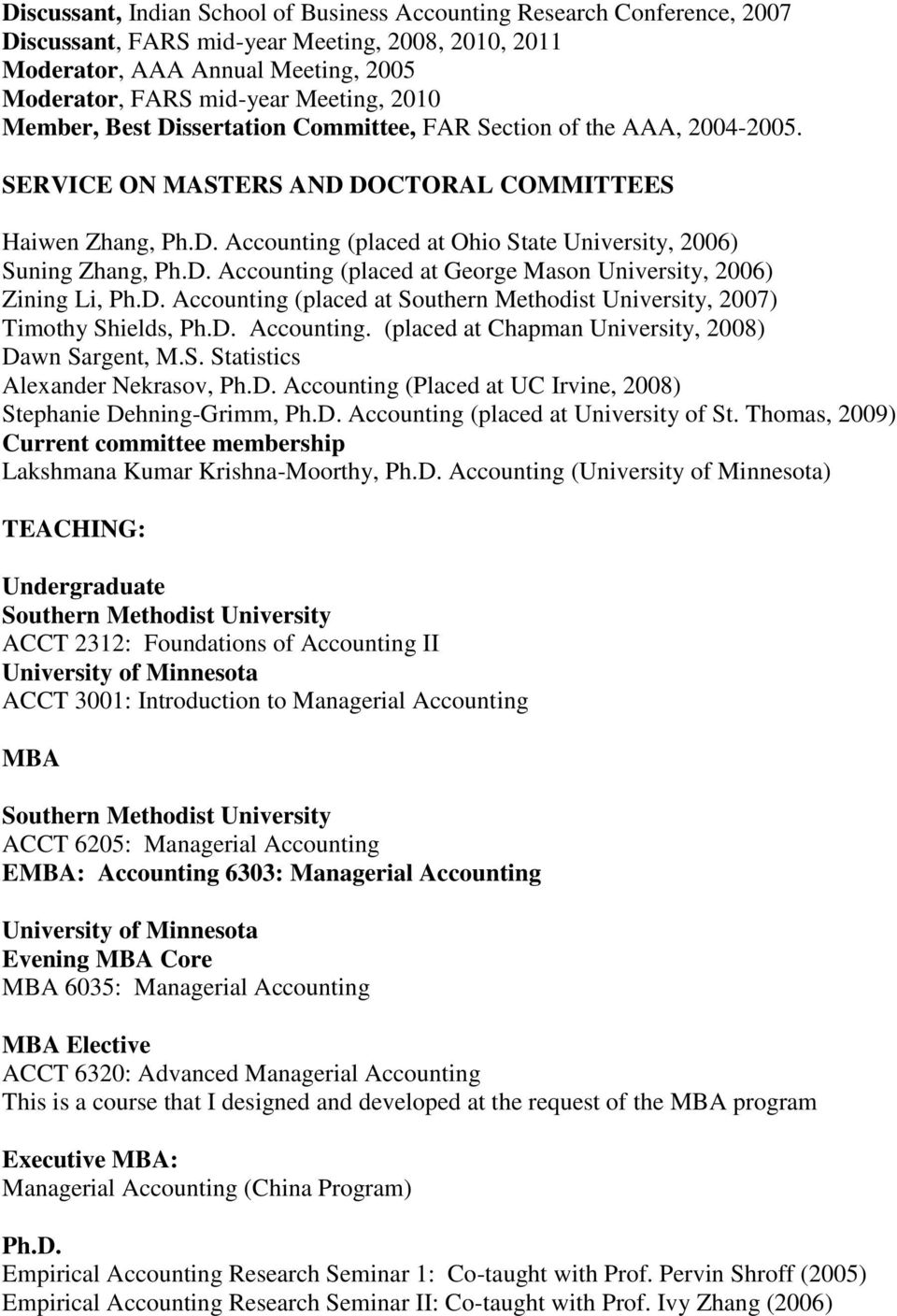 D. Accounting (placed at George Mason University, 2006) Zining Li, Ph.D. Accounting (placed at, 2007) Timothy Shields, Ph.D. Accounting. (placed at Chapman University, 2008) Dawn Sargent, M.S. Statistics Alexander Nekrasov, Ph.